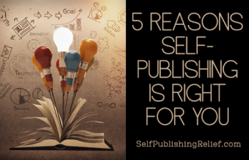 5 Reasons Self-Publishing Is Right For You