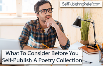 What To Consider Before You Self-Publish A Poetry Book, Chapbook, or Collection of Poems | Self-Publishing Relief