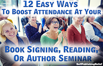 12 Easy Ways To Boost Attendance At Your Book Signing, Reading, Or Author Seminar