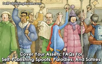 Cover Your Assets: FAQs For Self-Publishing Spoofs, Parodies, And Satires | Self-Publishing Relief