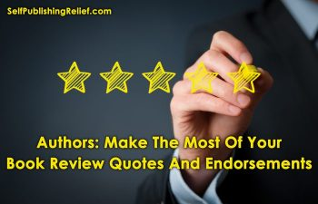 Authors: Make The Most Of Your Book Review Quotes And Endorsements | Self-Publishing Relief
