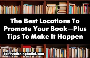 The Best Locations To Promote Your Book—Plus Tips To Make It Happen | Self-Publishing Relief