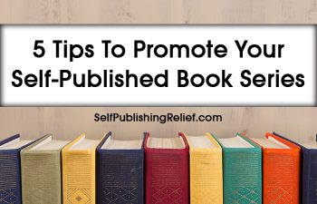 5 Tips To Promote Your Self-Published Book Series | Self-Publishing Relief