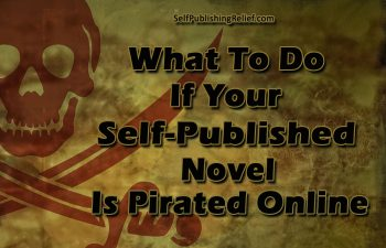 What To Do If Your Self-Published Novel Is Pirated Online | Self-Publishing Relief
