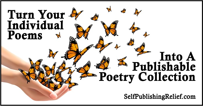 Turn Your Individual Poems Into A Publishable Poetry Collection | Self-Publishing Relief