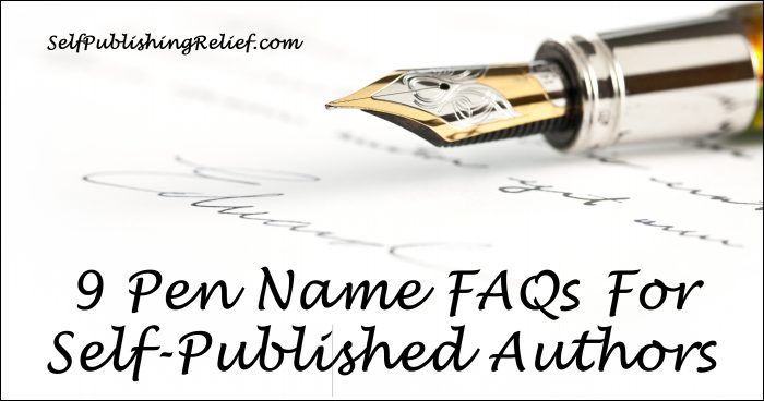 9 Pen Name FAQs For Self-Published Authors | Self-Publishing Relief