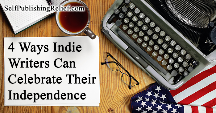 4 Ways Indie Writers Can Celebrate Their Independence | Self-Publishing Relief