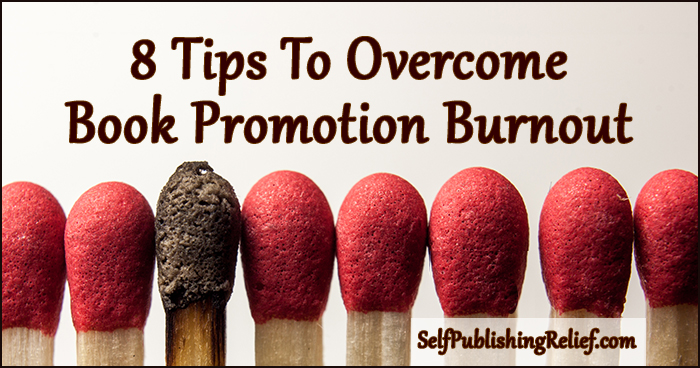 8 Tips To Overcome Book Promotion Burnout | Self-Publishing Relief
