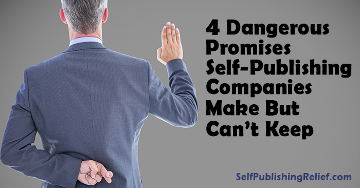 4 Dangerous Promises Self-Publishing Companies Make But Can't Keep | Self-Publishing Relief
