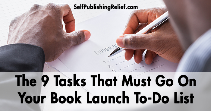 The 9 Tasks That Must Go On Your Book Launch To-Do List | Self-Publishing Relief