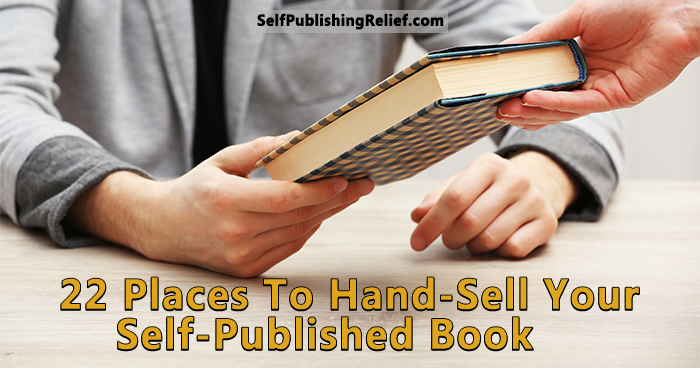 22 Places To Hand-Sell Your Self-Published Book | Self-Publishing Relief