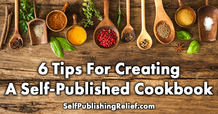 6 Tips For Creating A Self-Published Cookbook | Self-Publishing Relief