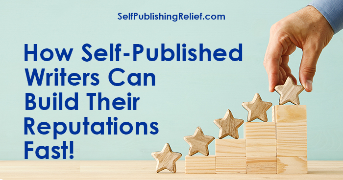 How Self-Published Writers Can Build Their Reputations Fast! |Self-Publishing Relief