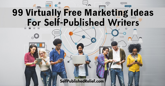 99 Virtually Free Marketing Ideas For Self-Published Writers | Self-Publishing Relief