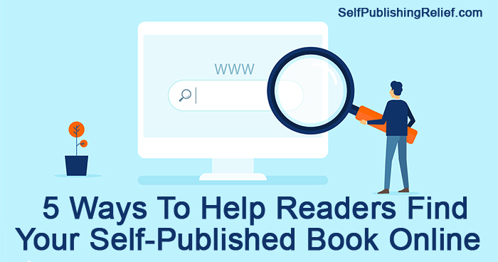 5 Ways To Help Readers Find Your Self-Published Book Online | Self-Publishing Relief