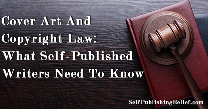 Cover Art And Copyright Law: What Self-Published Writers Need To Know | Self-Publishing Relief