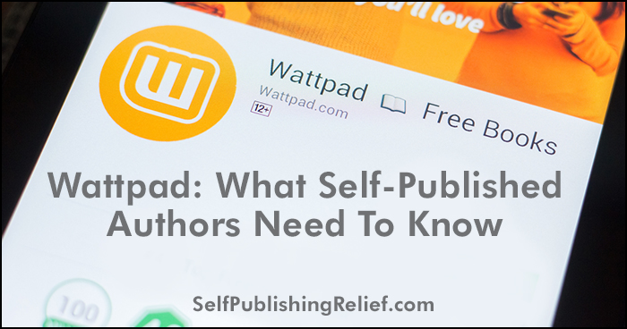 Wattpad: What Self-Published Authors Need To Know | Self-Publishing Relief