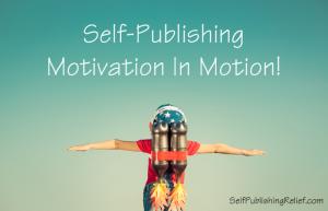 Self-Publishing Motivation In Motion! FINAL