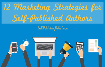 12 Marketing Strategies for Self-Published Authors