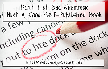 Don't Let Bad Grammar Hurt A Good Self-Published Book