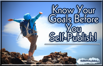 Know Your Goals Before You Self-Publish!