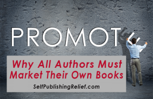 Why All Authors Must Market Their Own Books FINAL