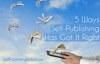 5 Ways Self-Publishing Has Got It Right