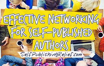 Effective Networking For Self-Published Authors