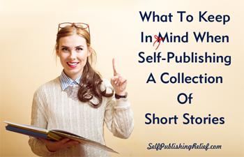 What To Keep In Mind When Self-Publishing A Collection Of Short Stories