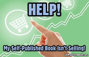 Help! My Self-Published Book Isn't Selling!