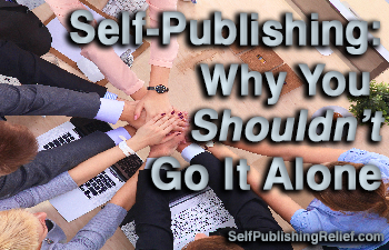 Self-Publishing: Why You Shouldn't Go It Alone