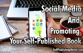 Social Media And Promoting Your Self-Published Book