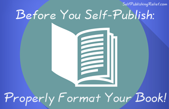 Before You Self-Publish: Properly Format Your Book!