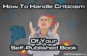 How To Handle Criticism Of Your Self-Published Book