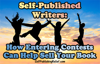 Self-Published Writers: How Entering Contests Can Help Sell Your Book