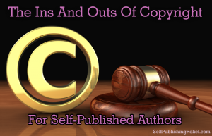 The Ins And Outs Of Copyright For Self-Published Authors FINAL