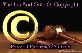 The Ins And Outs Of Copyright For Self-Published Authors