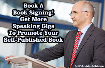 Book A Book Signing! Get More Speaking Gigs To Promote Your Self-Published Book