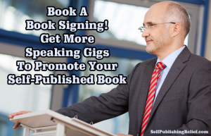 Book A Book Signing To Get More Speaking Gigs And Promote Your Self-Published Book copy