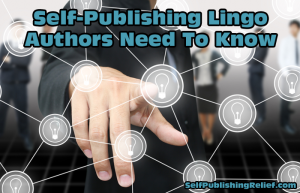 Self-Publishing Lingo Authors Need To Know 1 copy