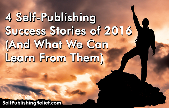 4 Self-Publishing Success Stories of 2016 (And What We Can Learn From Them)