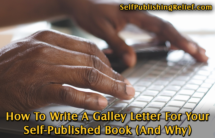How To Write A Galley Letter For Your Self-Published Book (And Why)