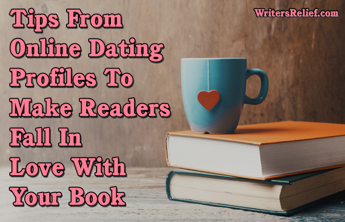 Tips From Online Dating Profiles To Make Readers Fall In Love With Your Book