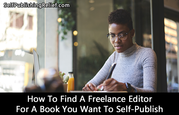 How To Find A Freelance Editor For A Book You Want To Self-Publish