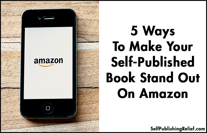 5 Ways To Make Your Self-Published Book Stand Out On Amazon