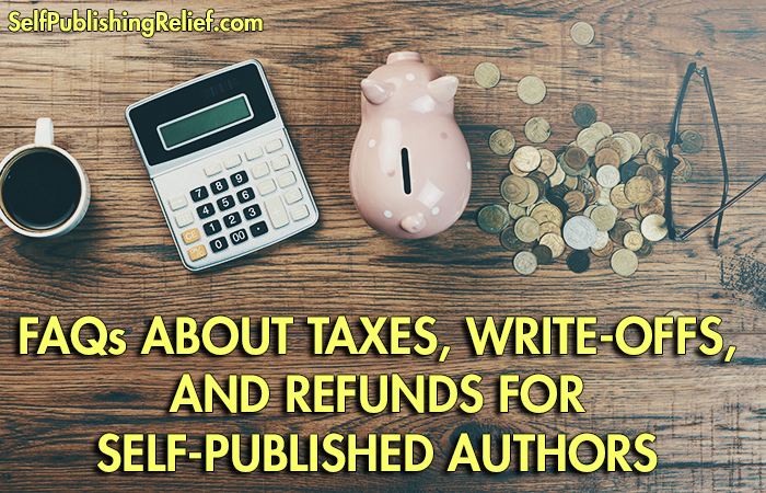 FAQs About Taxes, Write-Offs, And Refunds For Self-Published Authors