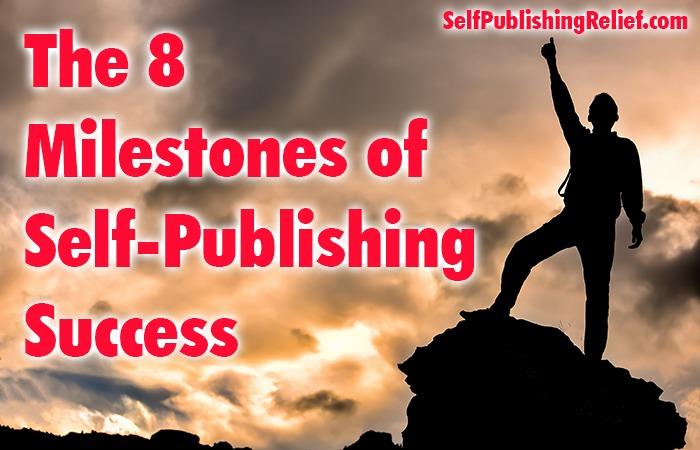 The 8 Milestones Of Successful Self-Publishing