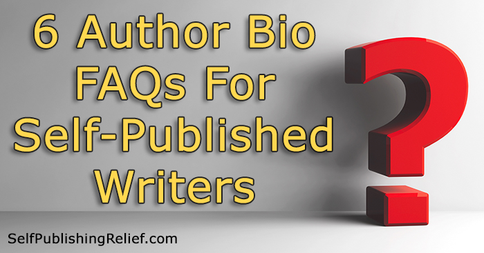 6 Author Bio FAQs For Self-Published Writers | Self-Publishing Relief