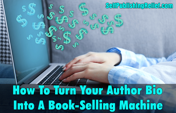 How To Turn Your Author Bio Into A Book-Selling Machine | Self-Publishing Relief