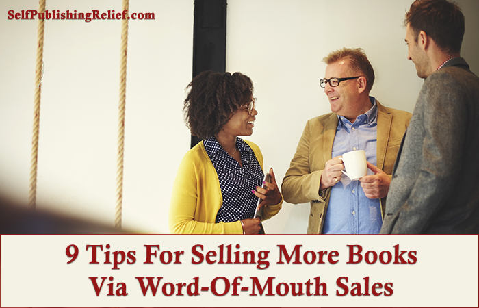 9 Tips For Selling More Books Via Word-Of-Mouth Sales | Self-Publishing Relief